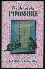 The art of the impossible : an extravaganza of miraculous murders, fantastic felonies and incredible criminals