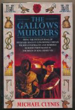 The gallows murders : being the fifth journal of Sir Roger Shallot concerning certain wicked conspiracies and horrible murders perpetrated in the reign of King Henry VIII
