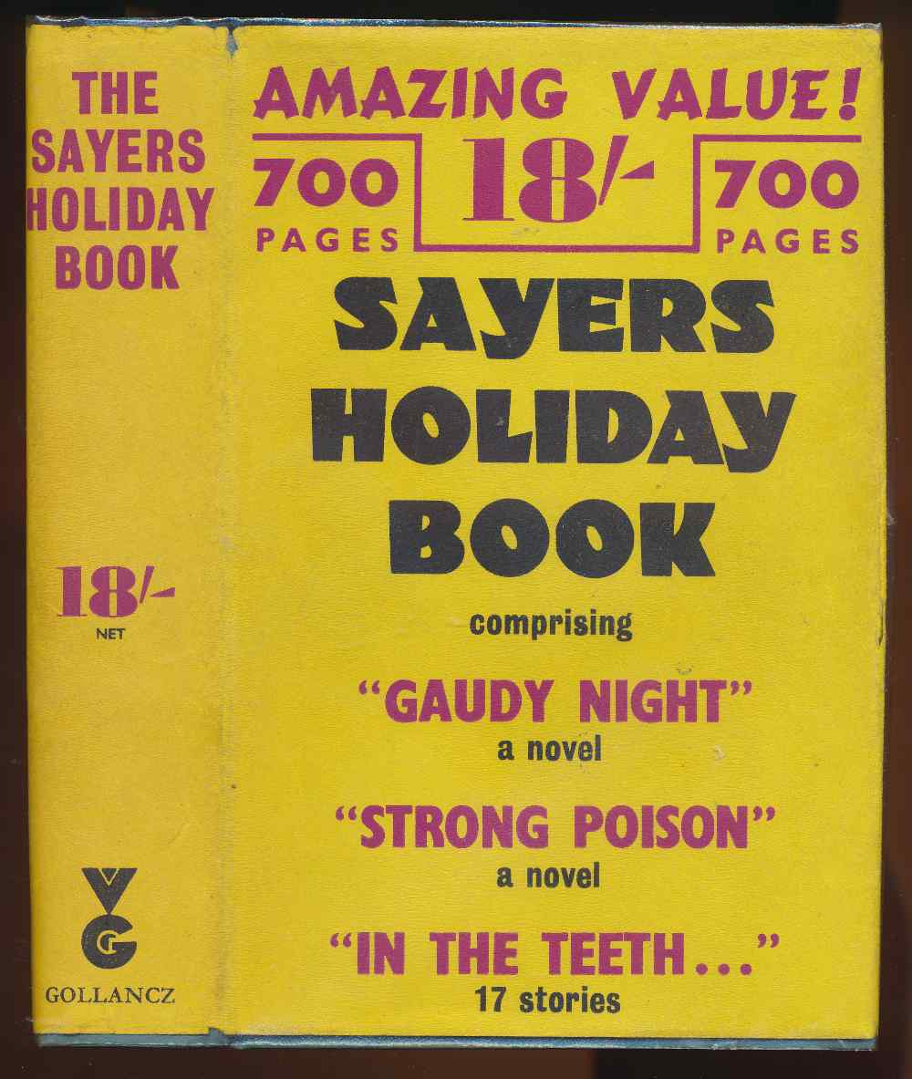 The Sayers holiday book. Containing: Gaudy night, a novel; Strong poison, a novel; In the teeth of the evidence, seventeen stories