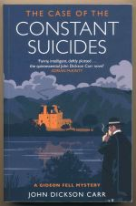 The case of the constant suicides : a Gideon Fell mystery