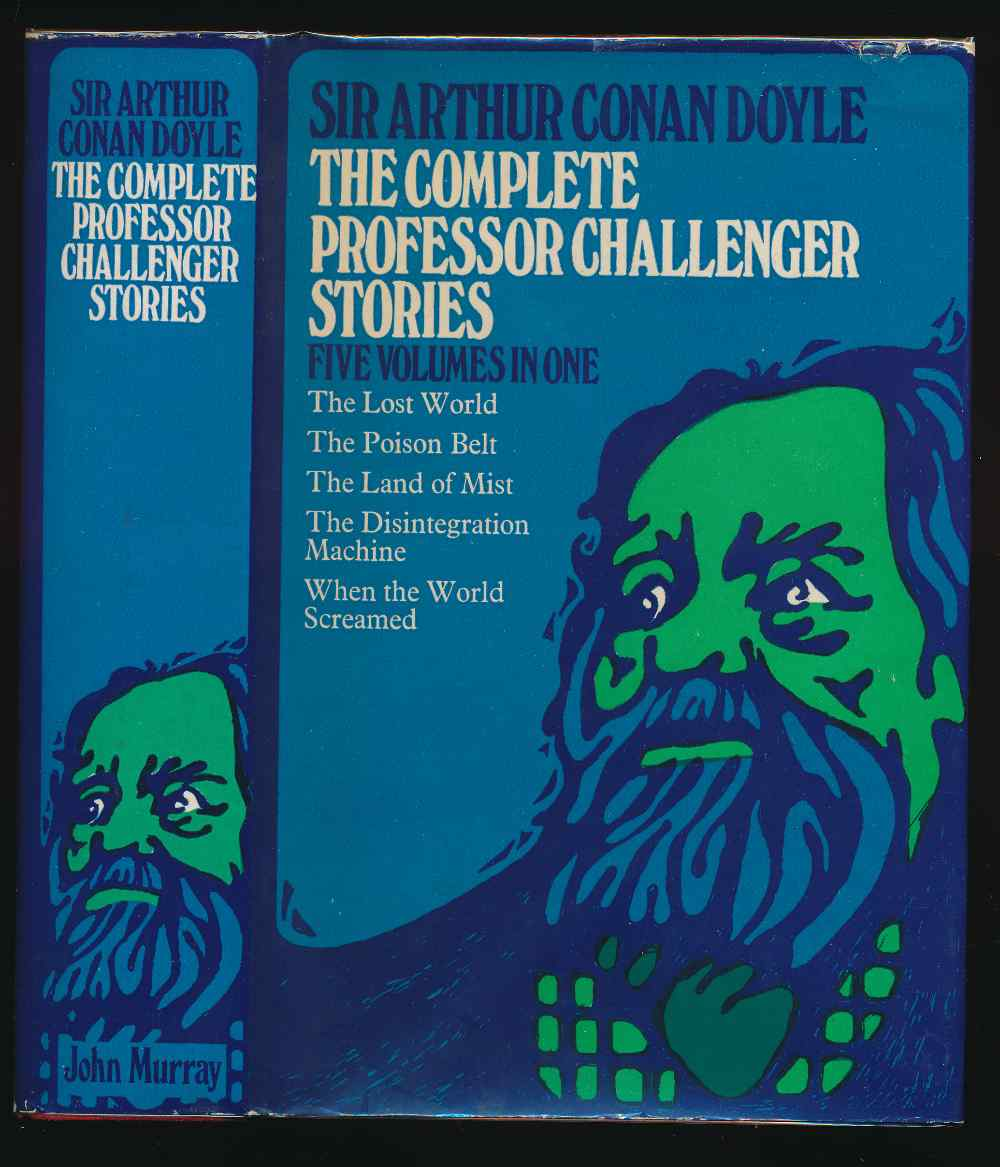The complete Professor Challenger stories : The lost world; The poison belt; The land of mist; The disintegration machine; When the world screamed