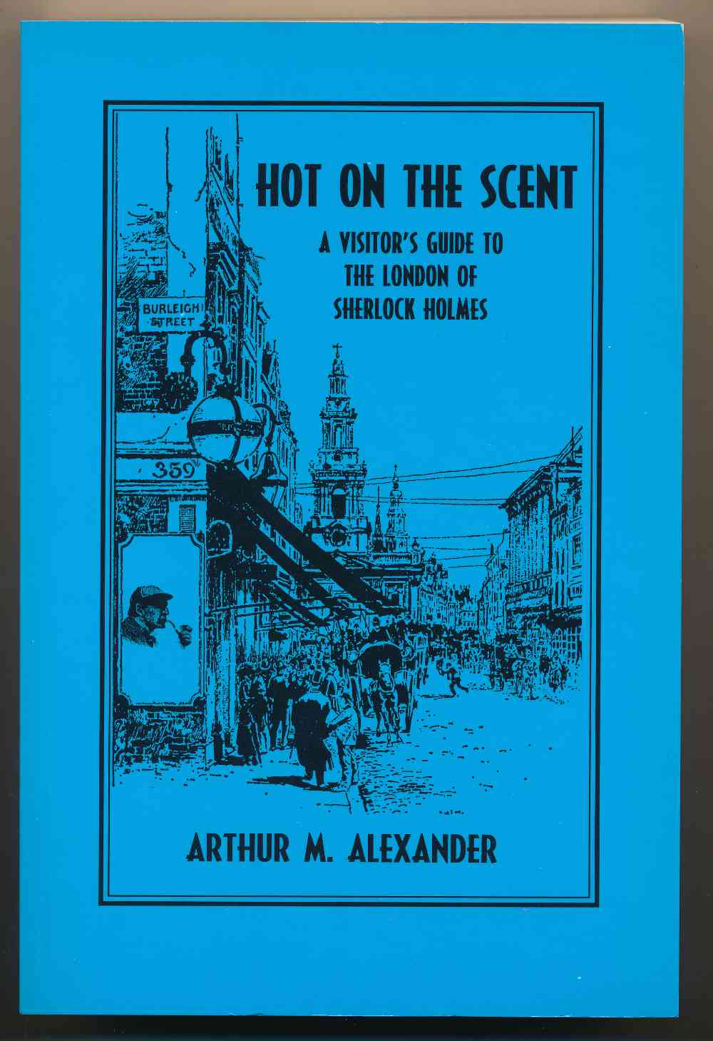 Hot on the scent : a visitor's guide to the London of Sherlock Holmes
