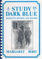 A study in dark blue : studies compiled to accompany the summer expedition of the Sherlock Holmes Society of London, Pembroke College, 23-25 September 1988