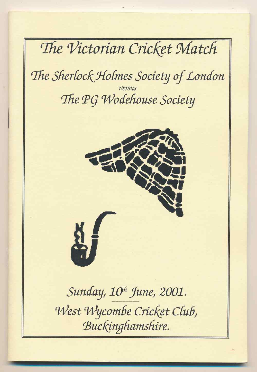 To illuminate the Victorian cricket match between the Sherlock Holmes Society of London and the PG Wodehouse Society held at West Wycombe Cricket Club, Buckinghamshire on Sunday, 10th June, 2001 (and amuse in the event that rain stops play)
