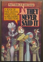 They never said it : a book of fake quotes, misquotes, and misleading attributions