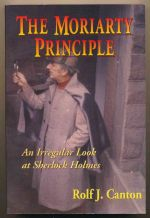 The Moriarty principle : an irregular look at Sherlock Holmes