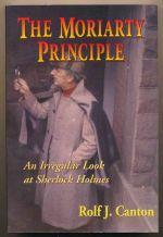 The Moriarty principle : an irregular look at Sherlock Holmes