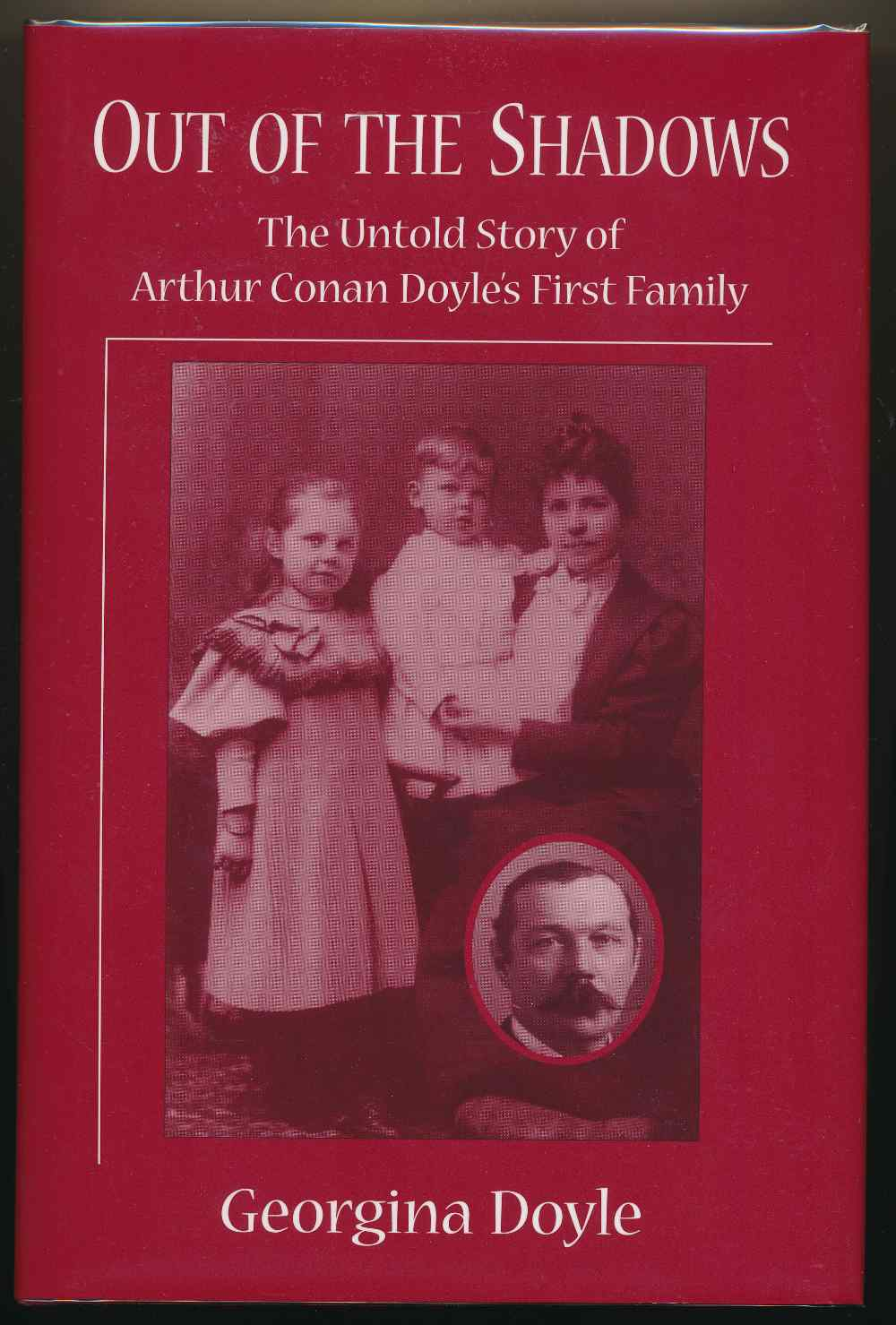 Out of the shadows : the untold story of Arthur Conan Doyle's first family
