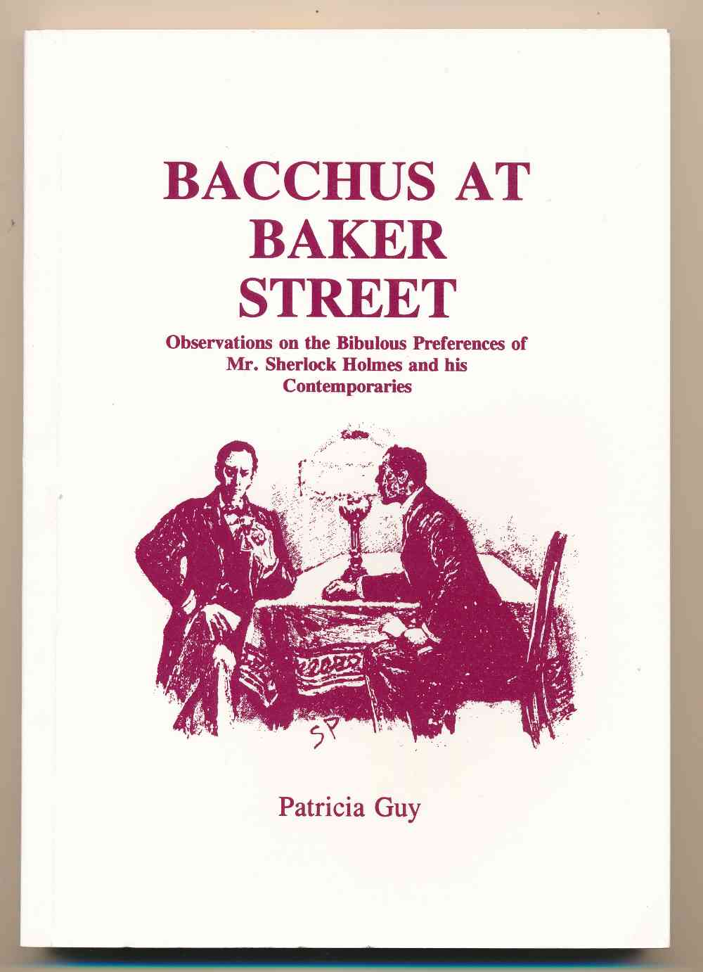 Bacchus at Baker Street : observations on the bibulous preferences of Mr. Sherlock Holmes and his contemporaries