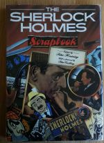 The Sherlock Holmes scrapbook : fifty years of occasional articles, newspaper cuttings, letters, memoirs, anecdotes, pictures, photographs and drawings relating to the great detective