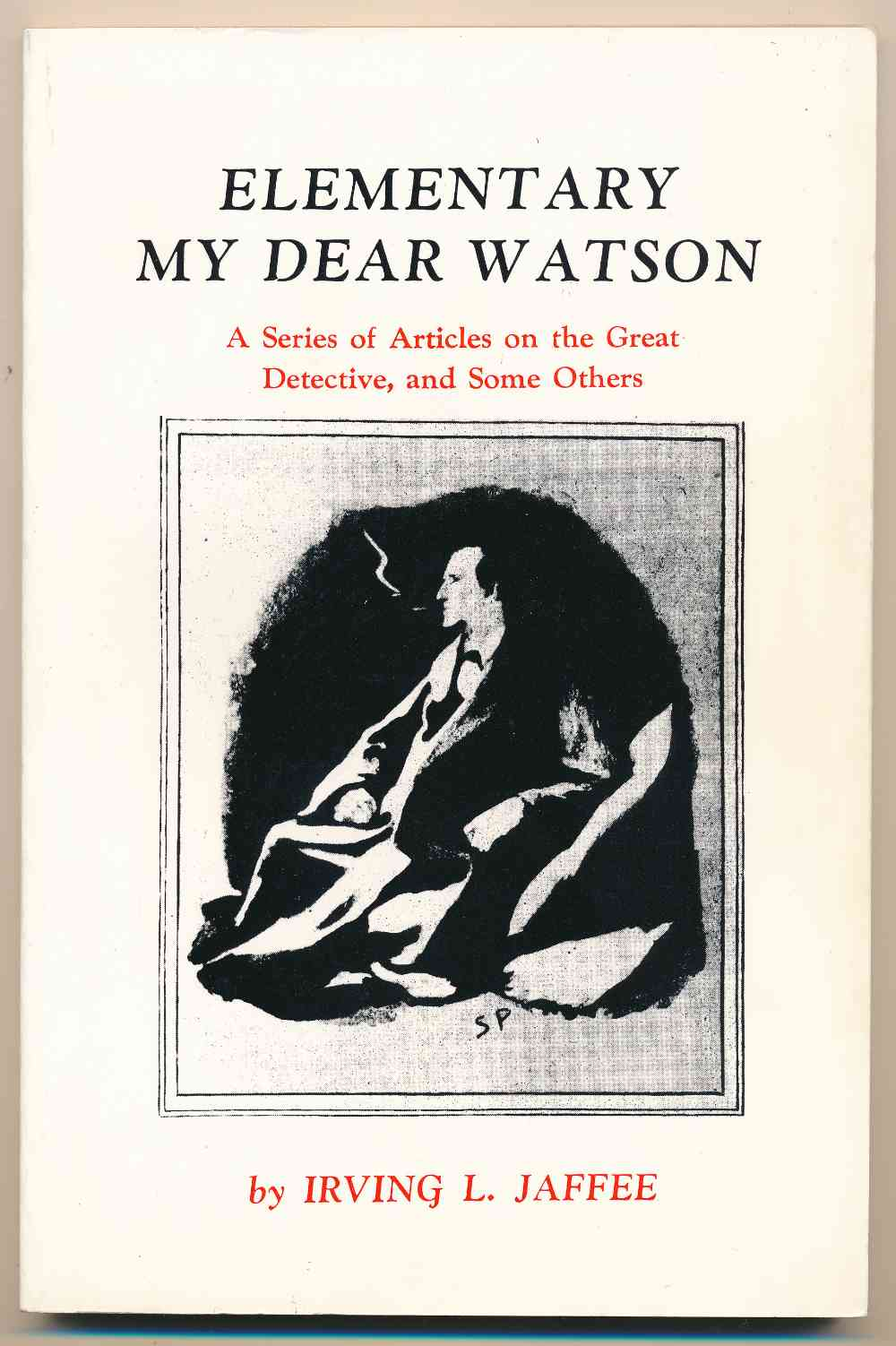 Elementary my Dear Watson : a series of articles on the great detective, and some others