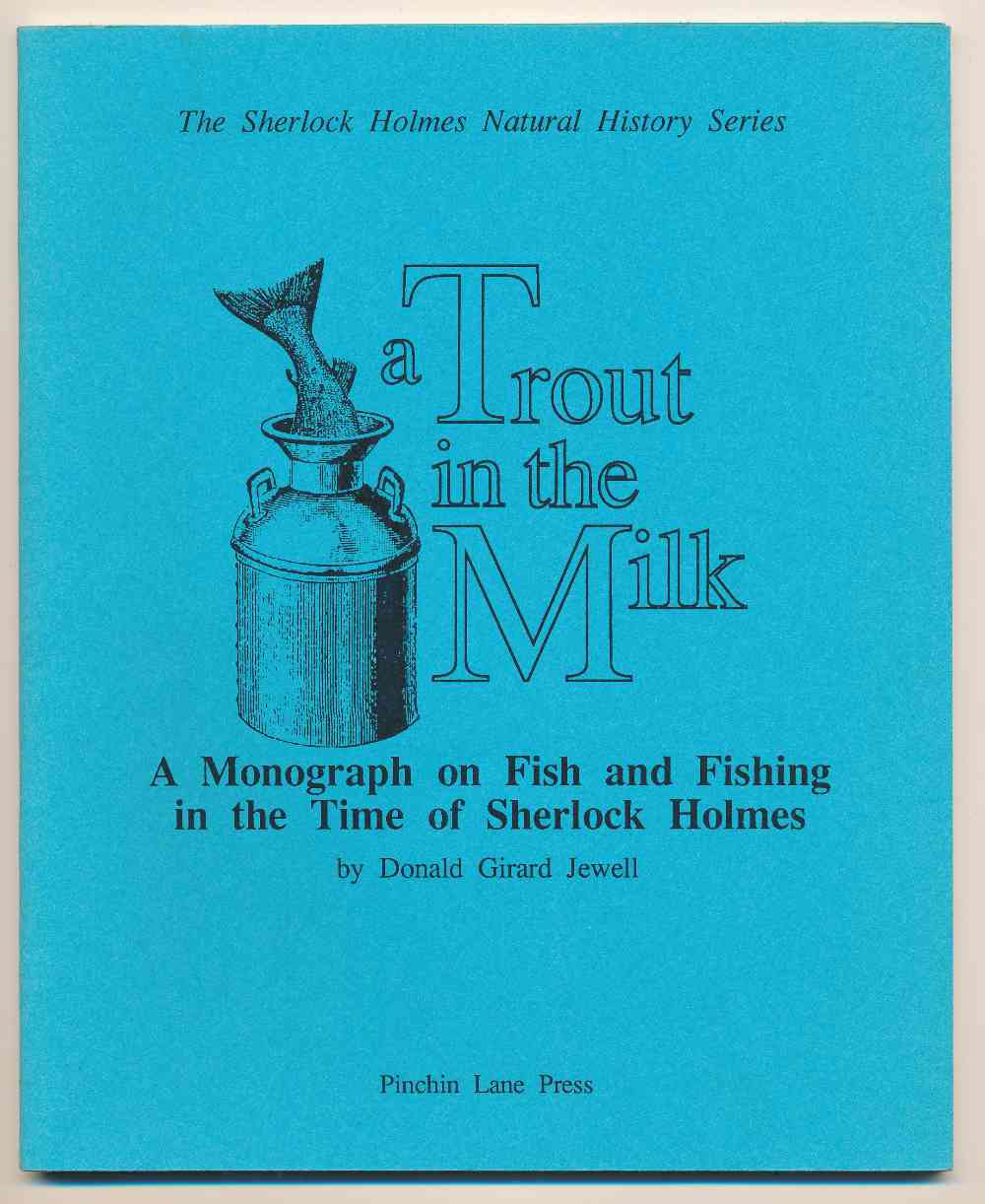 A trout in the milk : a monograph on fish and fishing in the time of Sherlock Holmes