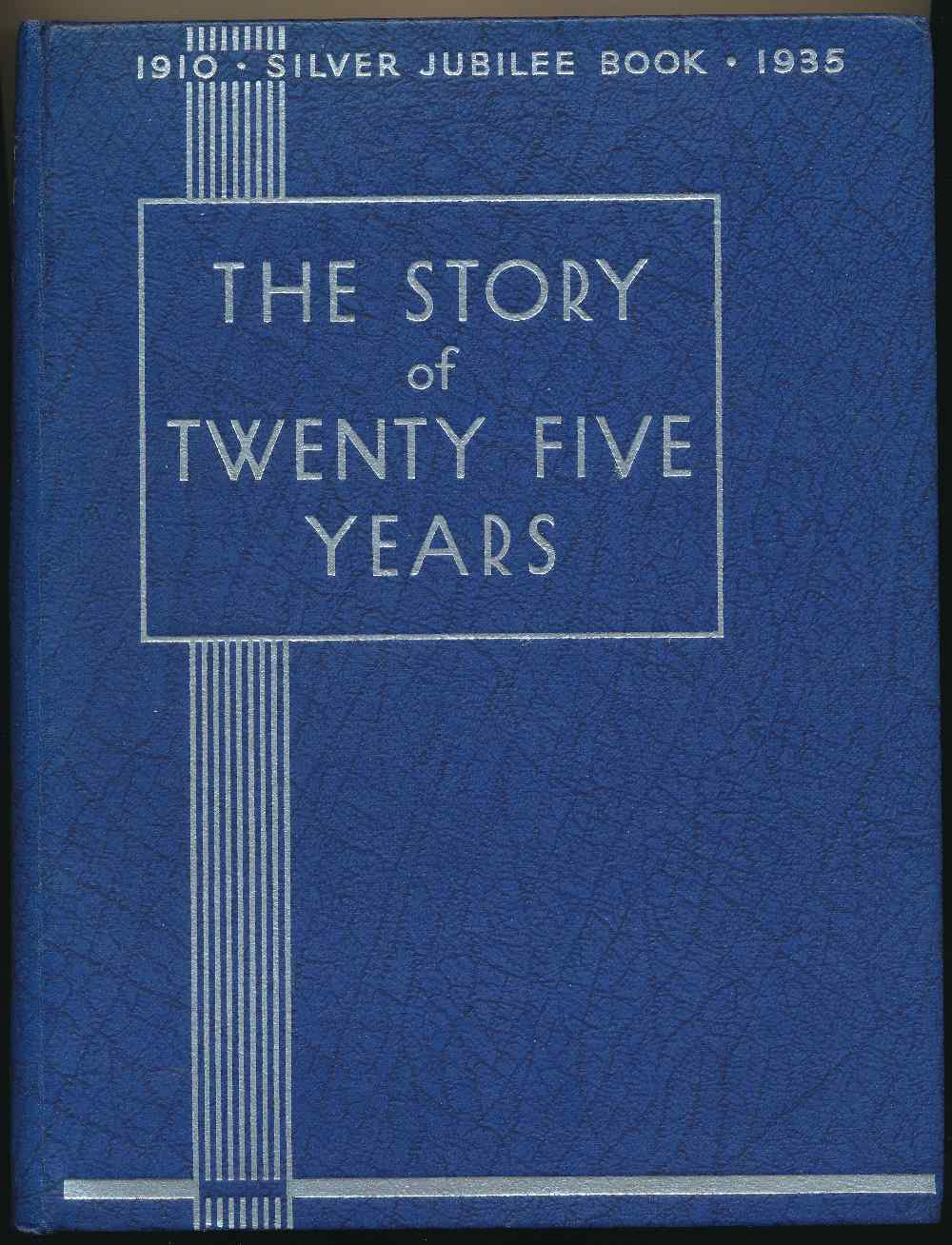 The story of twenty-five years : celebrating the Royal Silver Jubilee, 1910-1935
