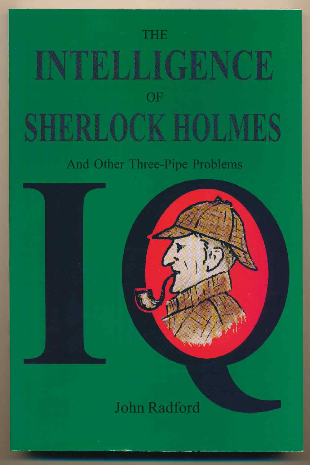 The intelligence of Sherlock Holmes, and other three-pipe problems : psychological studies of the Great Detective and his companion Dr John H Watson