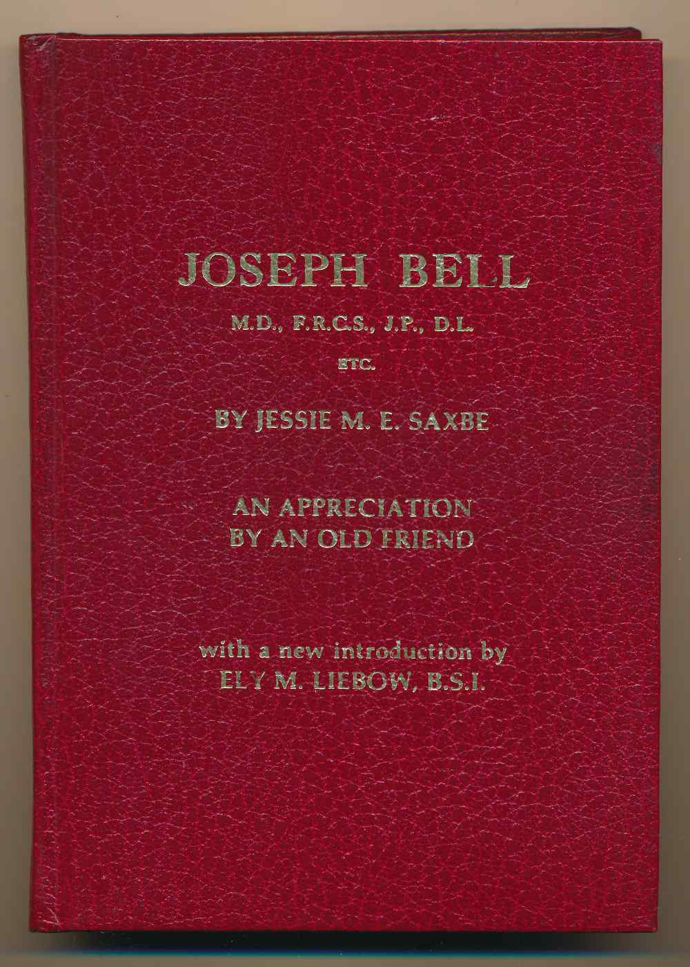 Joseph Bell M.D., F.R.C.S., J.P., D.L., etc. : an appreciation by an old friend