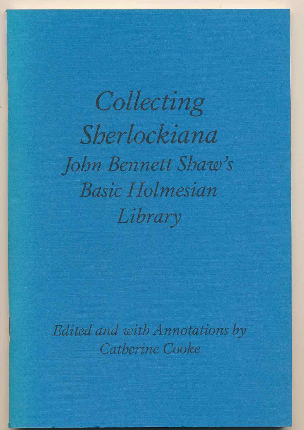 Collecting Sherlockiana : John Bennett Shaw's basic Holmesian library