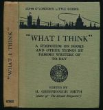 """What I think"" : a symposium on books and other things by famous writers of to-day"