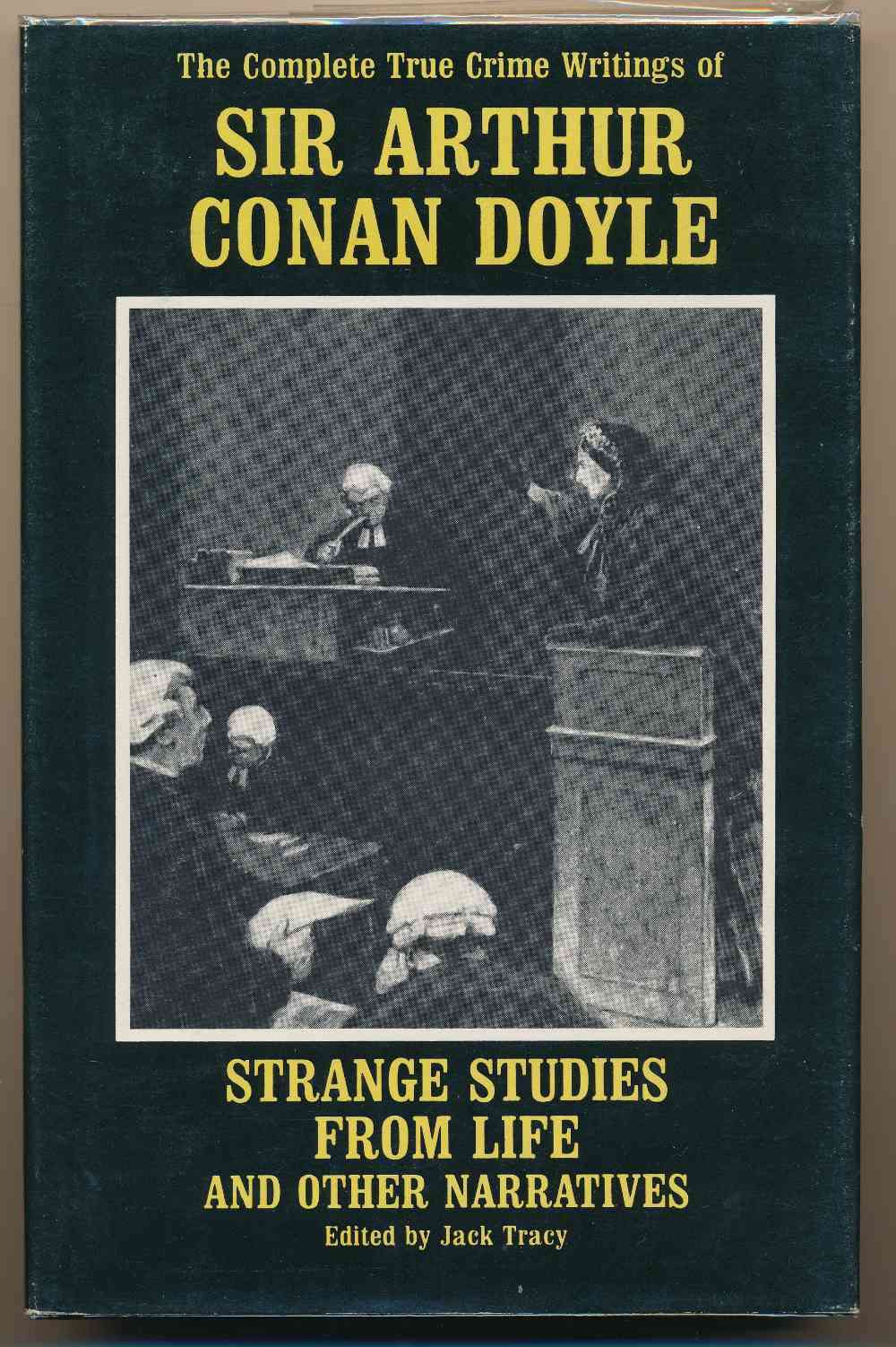 Strange studies from life and other narratives : the complete true crime writings of Sir Arthur Conan Doyle.