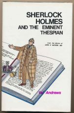 Sherlock Holmes and the eminent thespian : from the diaries of John H. Watson MD
