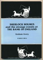 Sherlock Holmes and the strange events at the Bank of England : with a supplement - the Bank of England : its origin and development : a lecture given by Maberley Phillips, 23rd January, 1920