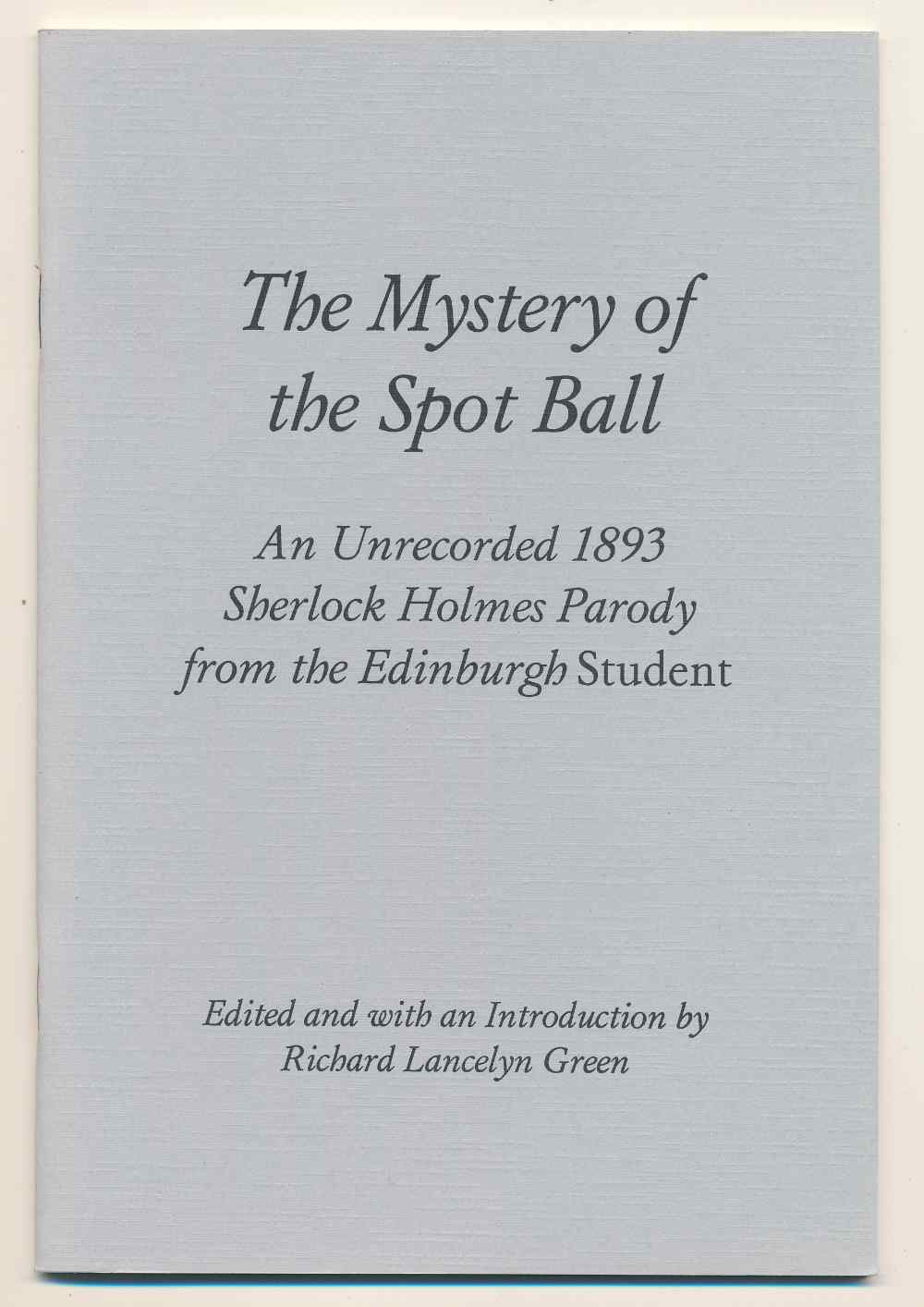 The mystery of the spot ball : an unrecorded 1893 Sherlock Holmes parody from the Edinburgh Student