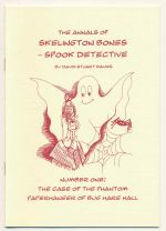 The annals of Skelington Bones - spook detective. Number one, The case of the phantom paperhanger of Bug Hare Hall
