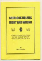 Sherlock Holmes right and wrong : three new adventures of the world's first consulting detective