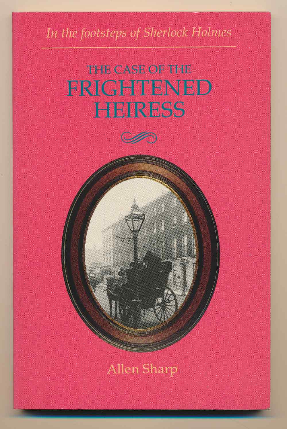 The case of the frightened heiress : a new Sherlock Holmes  story based on the notebooks and papers of John H. Watson MD