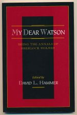 My dear Watson : being the annals of Sherlock Holmes