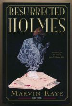 The resurrected Holmes : new cases from the notes of John H. Watson, M.D.
