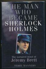 The man who became Sherlock Holmes : the tortured mind of Jeremy Brett