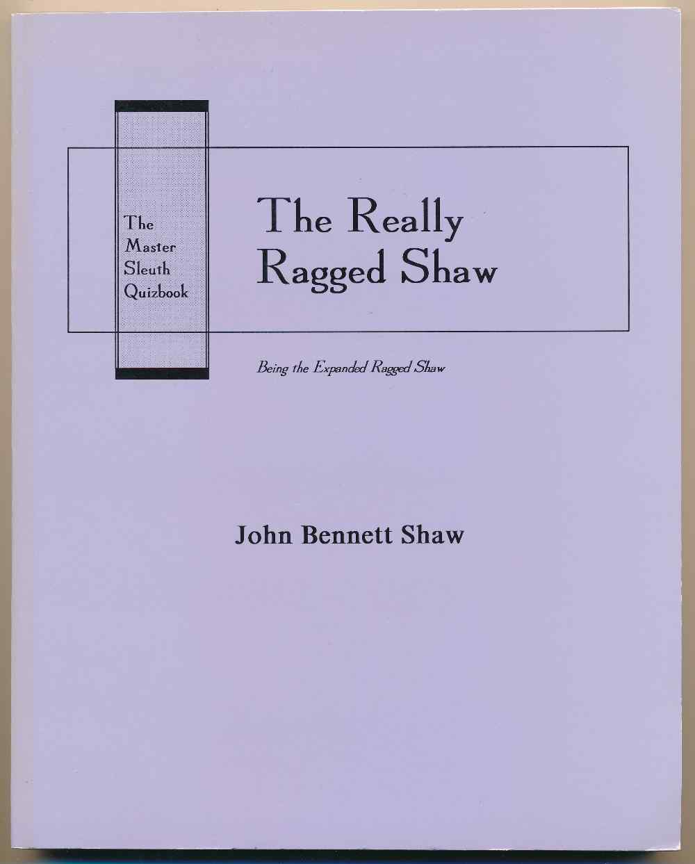The really ragged Shaw : the master sleuth  quizbook : being the expanded ragged Shaw